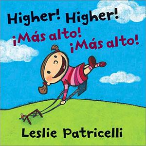 Higher! Higher!/¡Más alto! ¡Más alto! -Leslie Patricelli