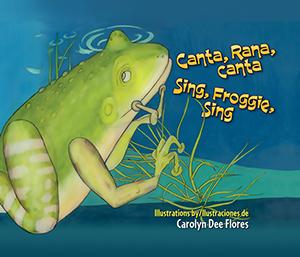 Canta, Rana, canta/Sing, Froggie, Sing-Carolyn Dee Flores